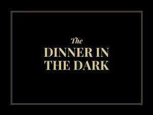Dinner in the Dark – von einer kulinarischen Welt in Dunkelheit