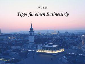Ein Businesstrip nach Österreich: Unsere Tipps für Wien